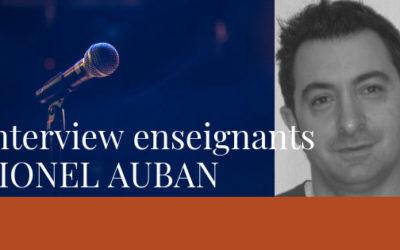Interview des enseignants – Lionel Auban