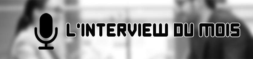 L'interview du mois – Décembre